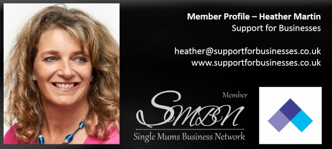 Support for Small Businesses Heather Martin Self-Employed Single Mum in the UK Member of the Single Mums Business Network