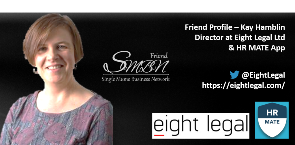 On the back of support from wonderful business people who are not single parents, I created 'Friends of the SMBN'. And I would like to give a warm welcome to Kay Hamblin of Eight Legal and HR Mate, who will now benefit from exposure to her business with every view of the Single Mums Business Network.